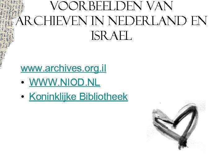 VOORBEELDEN VAN ARCHIEVEN IN NEDERLAND EN ISRAEL www. archives. org. il • WWW. NIOD.