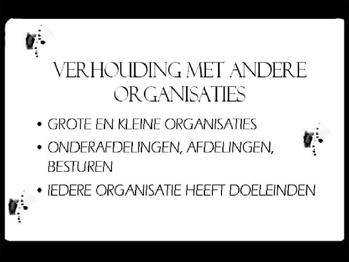 VERHOUDING MET ANDERE ORGANISATIES • GROTE EN KLEINE ORGANISATIES • ONDERAFDELINGEN, BESTUREN • IEDERE