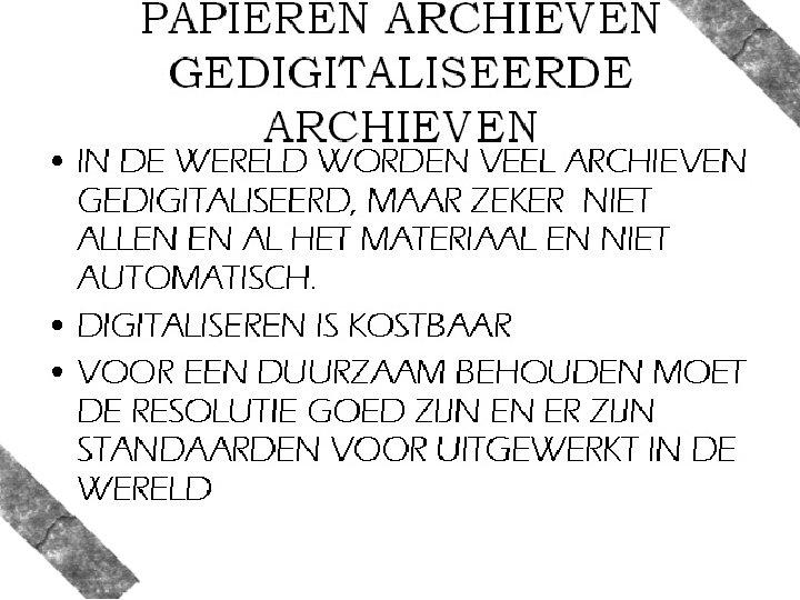 PAPIEREN ARCHIEVEN GEDIGITALISEERDE ARCHIEVEN • IN DE WERELD WORDEN VEEL ARCHIEVEN GEDIGITALISEERD, MAAR ZEKER