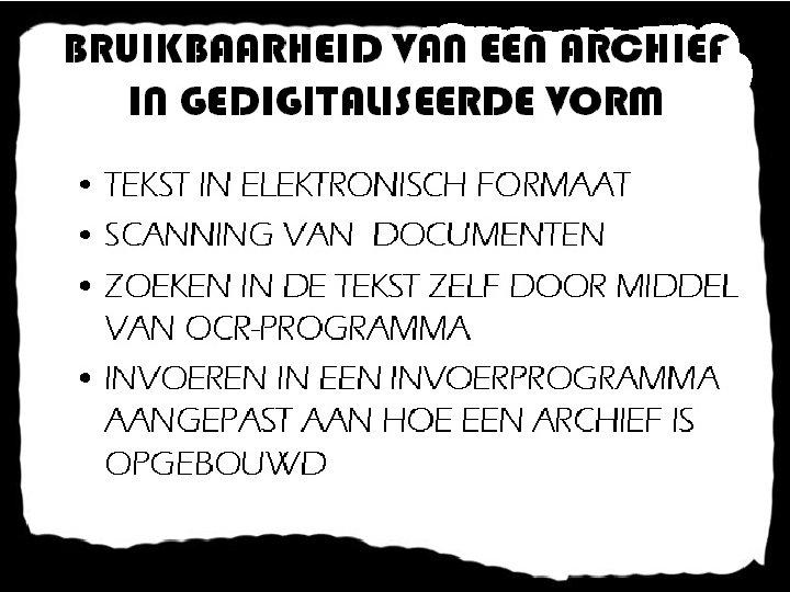 BRUIKBAARHEID VAN EEN ARCHIEF IN GEDIGITALISEERDE VORM • TEKST IN ELEKTRONISCH FORMAAT • SCANNING
