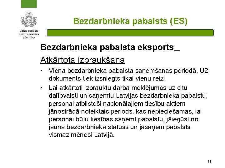 Bezdarbnieka pabalsts (ES) Bezdarbnieka pabalsta eksports Atkārtota izbraukšana • Viena bezdarbnieka pabalsta saņemšanas periodā,