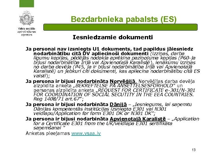 Bezdarbnieka pabalsts (ES) Iesniedzamie dokumenti Ja personai nav izsniegts U 1 dokuments, tad papildus