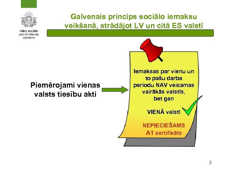 Galvenais princips sociālo iemaksu veikšanā, strādājot LV un citā ES valstī Piemērojami vienas valsts