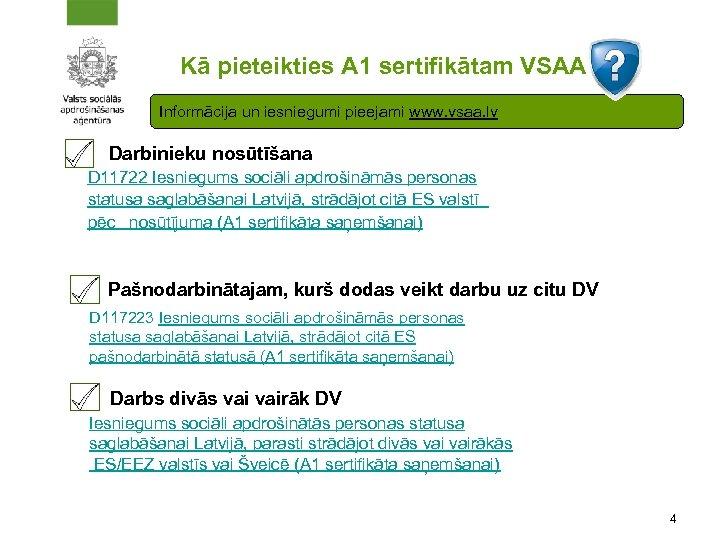 Kā pieteikties A 1 sertifikātam VSAA? Informācija un iesniegumi pieejami www. vsaa. lv Darbinieku