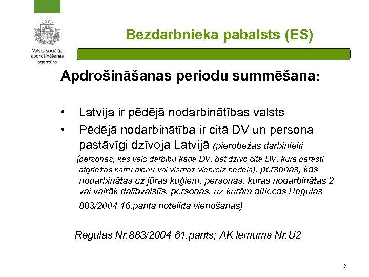 Bezdarbnieka pabalsts (ES) Apdrošināšanas periodu summēšana: • • Latvija ir pēdējā nodarbinātības valsts Pēdējā