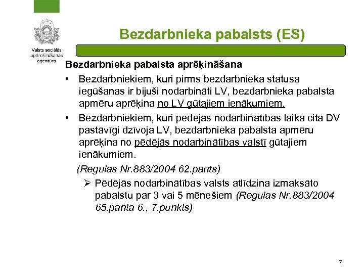 Bezdarbnieka pabalsts (ES) Bezdarbnieka pabalsta aprēķināšana • Bezdarbniekiem, kuri pirms bezdarbnieka statusa iegūšanas ir