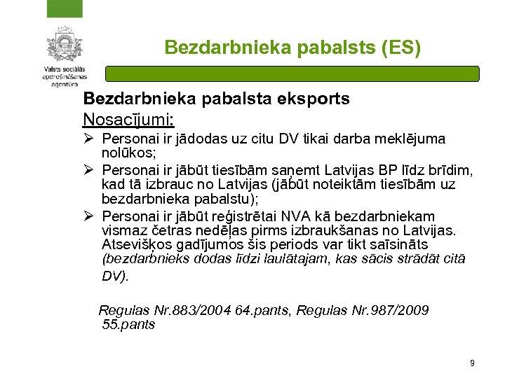 Bezdarbnieka pabalsts (ES) Bezdarbnieka pabalsta eksports Nosacījumi: Ø Personai ir jādodas uz citu DV