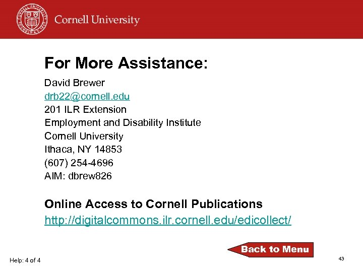 For More Assistance: David Brewer drb 22@cornell. edu 201 ILR Extension Employment and Disability