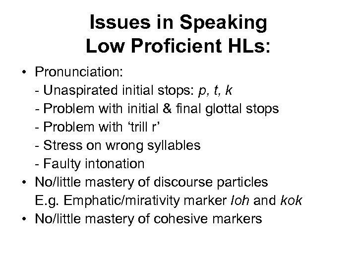 Issues in Speaking Low Proficient HLs: • Pronunciation: - Unaspirated initial stops: p, t,