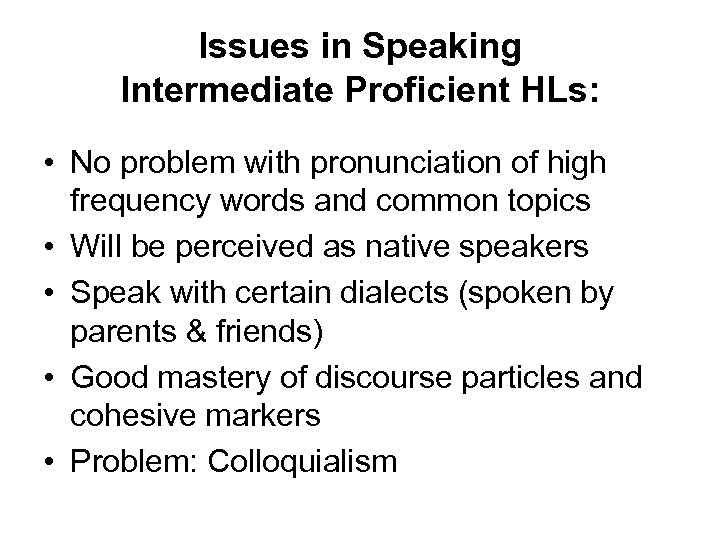 Issues in Speaking Intermediate Proficient HLs: • No problem with pronunciation of high frequency