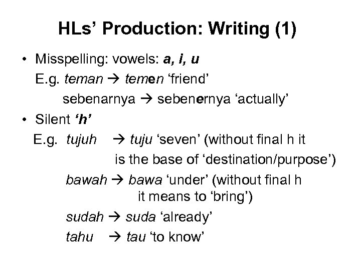 HLs' Production: Writing (1) • Misspelling: vowels: a, i, u E. g. teman temen