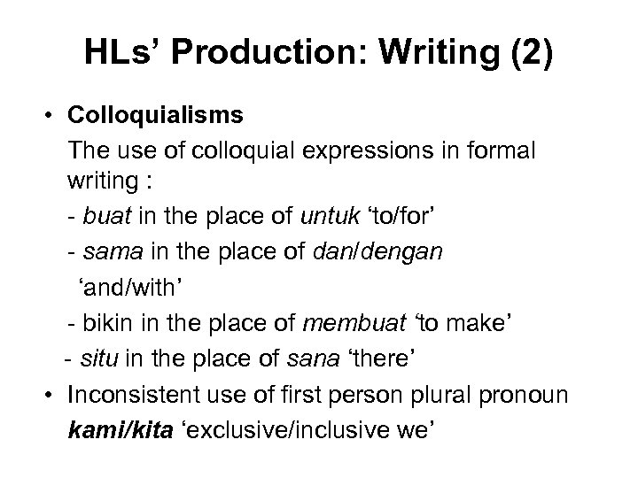 HLs' Production: Writing (2) • Colloquialisms The use of colloquial expressions in formal writing