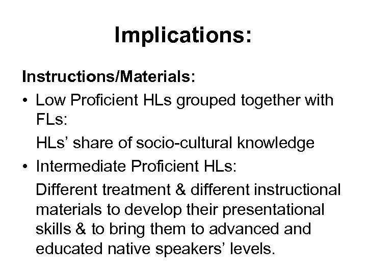 Implications: Instructions/Materials: • Low Proficient HLs grouped together with FLs: HLs' share of socio-cultural