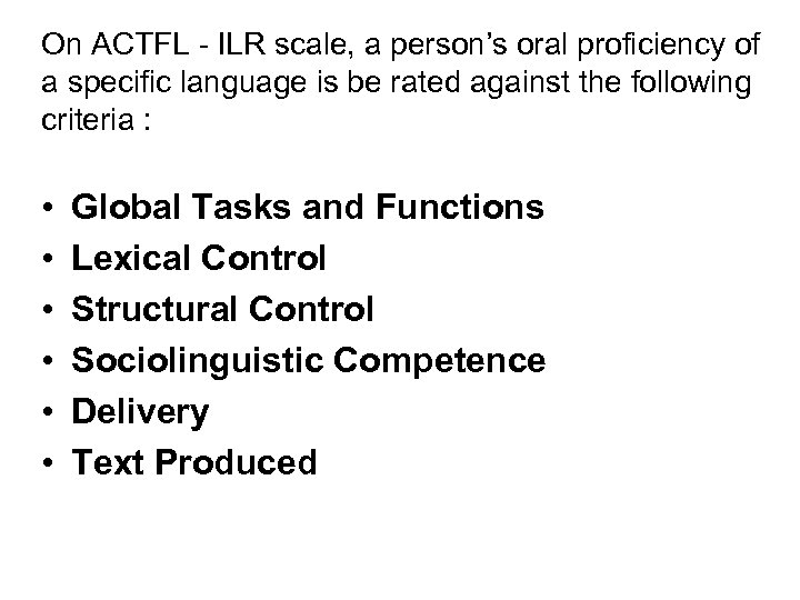On ACTFL - ILR scale, a person's oral proficiency of a specific language is