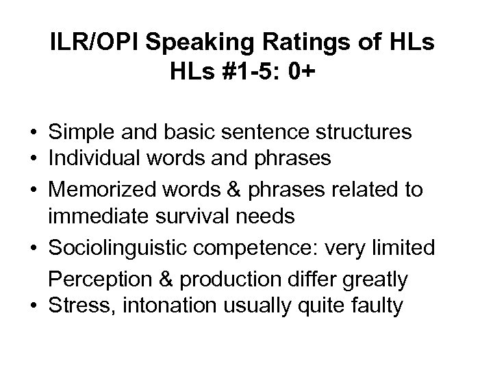 ILR/OPI Speaking Ratings of HLs #1 -5: 0+ • Simple and basic sentence structures