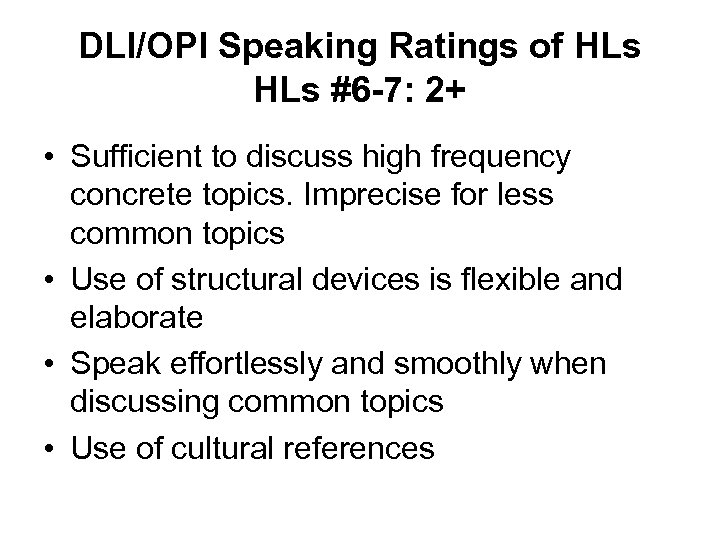 DLI/OPI Speaking Ratings of HLs #6 -7: 2+ • Sufficient to discuss high frequency
