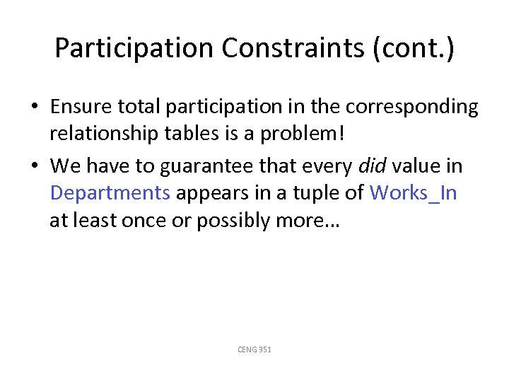 Participation Constraints (cont. ) • Ensure total participation in the corresponding relationship tables is