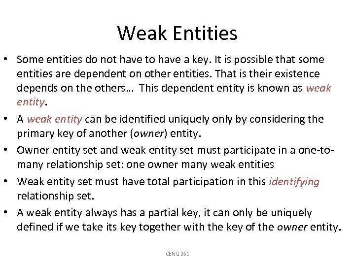 Weak Entities • Some entities do not have to have a key. It is