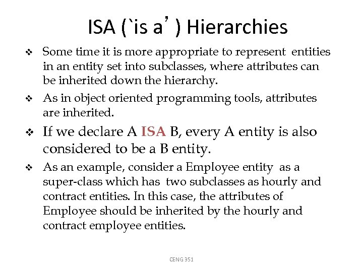 ISA (`is a') Hierarchies v v Some time it is more appropriate to represent