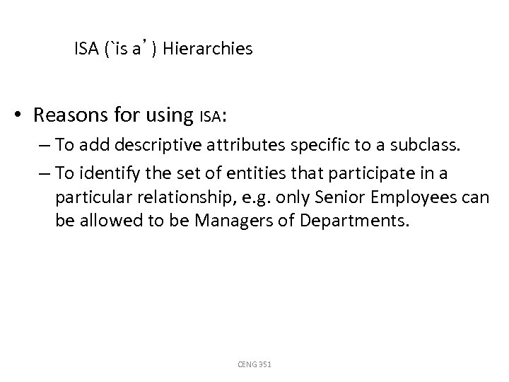 ISA (`is a') Hierarchies • Reasons for using ISA: – To add descriptive attributes