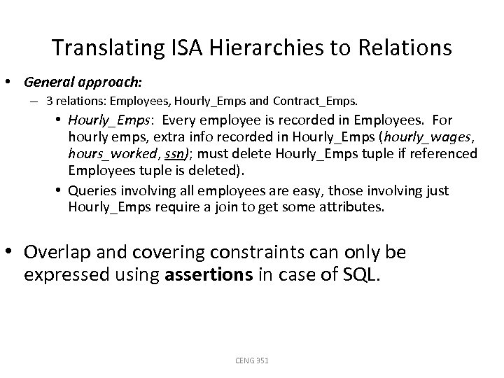 Translating ISA Hierarchies to Relations • General approach: – 3 relations: Employees, Hourly_Emps and