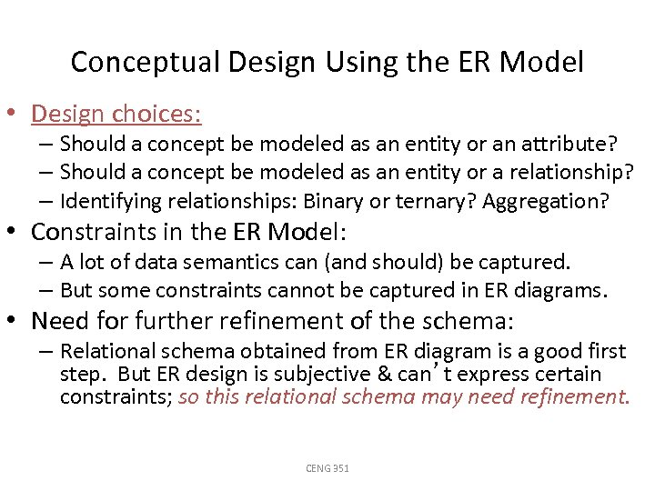 Conceptual Design Using the ER Model • Design choices: – Should a concept be