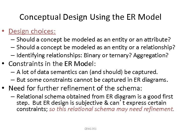 Conceptual Design Using the ER Model • Design choices: – Should a concept be