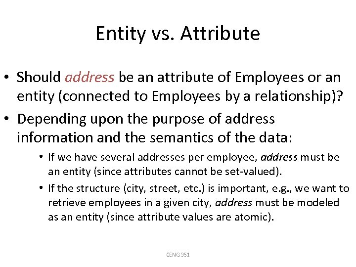 Entity vs. Attribute • Should address be an attribute of Employees or an entity