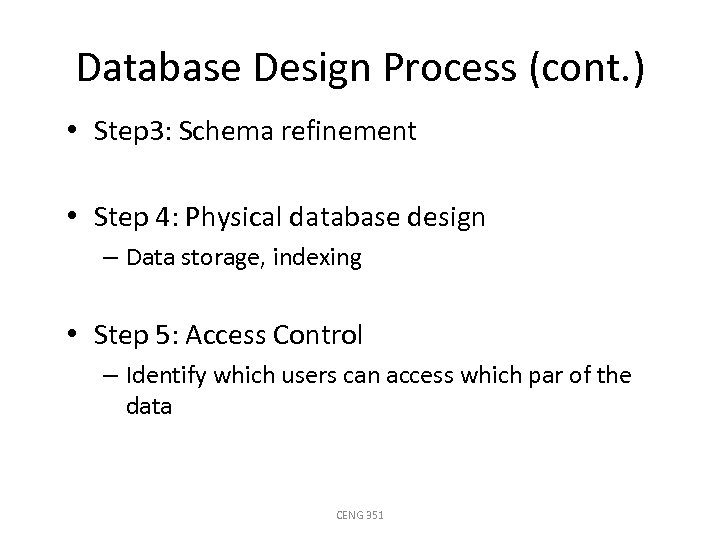 Database Design Process (cont. ) • Step 3: Schema refinement • Step 4: Physical