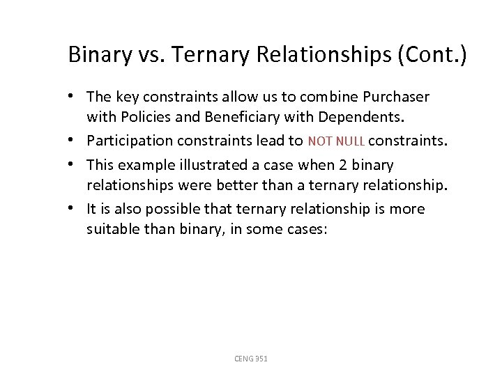 Binary vs. Ternary Relationships (Cont. ) • The key constraints allow us to combine