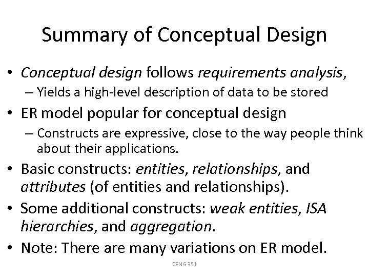 Summary of Conceptual Design • Conceptual design follows requirements analysis, – Yields a high-level