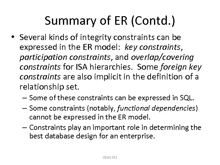 Summary of ER (Contd. ) • Several kinds of integrity constraints can be expressed
