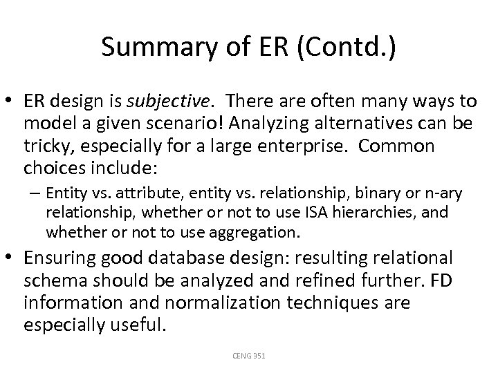 Summary of ER (Contd. ) • ER design is subjective. There are often many