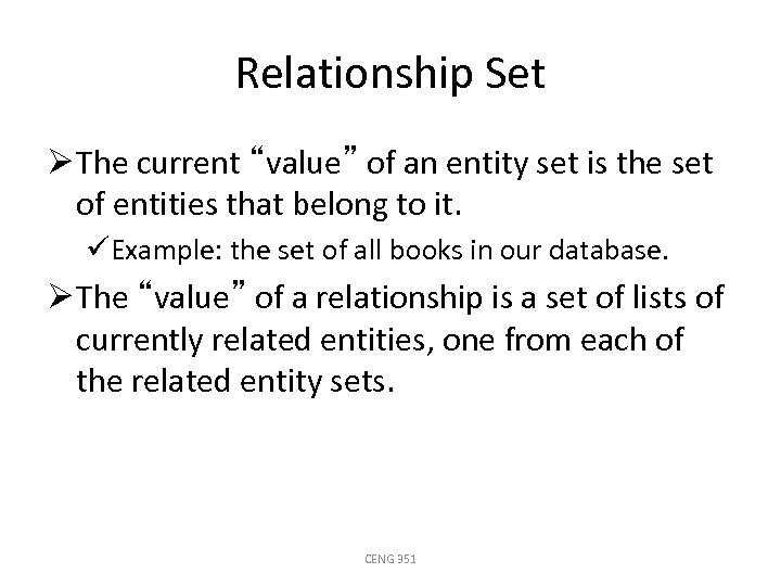 "Relationship Set Ø The current ""value"" of an entity set is the set of"