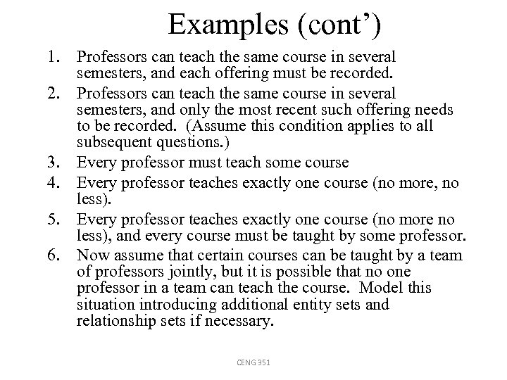 Examples (cont') 1. Professors can teach the same course in several semesters, and each