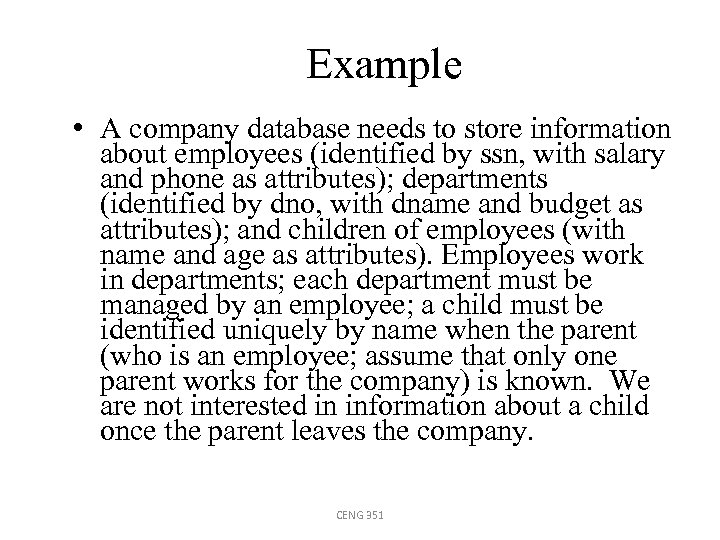 Example • A company database needs to store information about employees (identified by ssn,