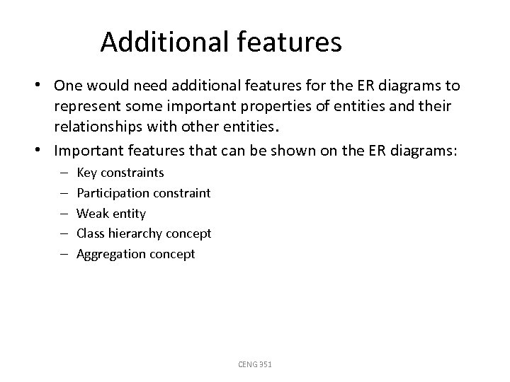 Additional features • One would need additional features for the ER diagrams to represent