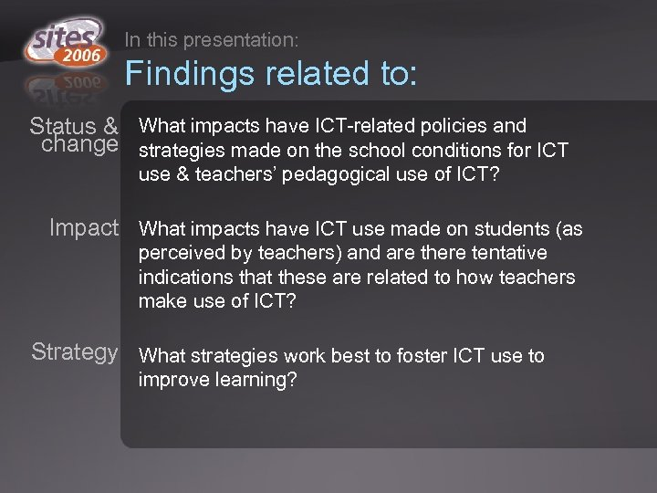 In this presentation: Findings related to: Status & What impacts have ICT-related policies and