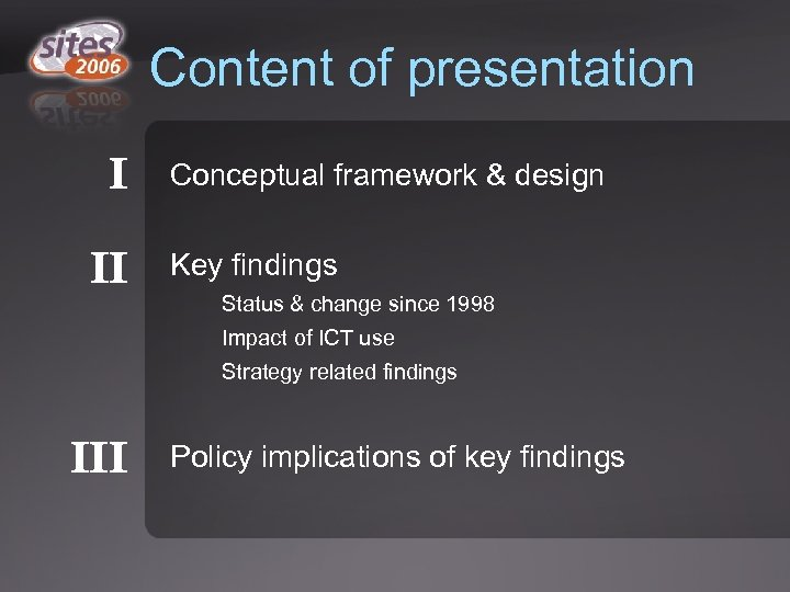 Content of presentation I II Conceptual framework & design Key findings Status & change