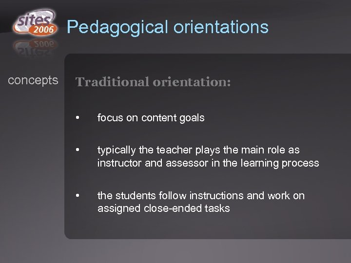 Pedagogical orientations concepts Traditional orientation: • focus on content goals • typically the teacher