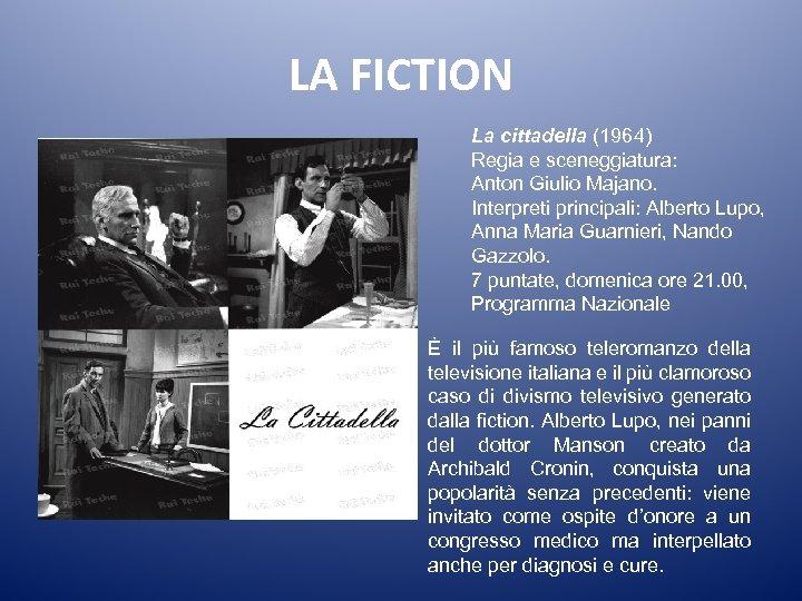LA FICTION La cittadella (1964) Regia e sceneggiatura: Anton Giulio Majano. Interpreti principali: Alberto