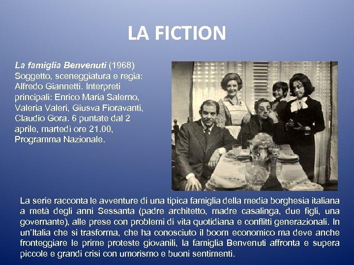 LA FICTION La famiglia Benvenuti (1968) Soggetto, sceneggiatura e regia: Alfredo Giannetti. Interpreti principali: