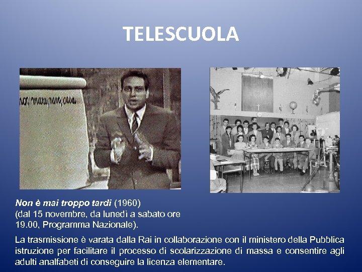 TELESCUOLA Non è mai troppo tardi (1960) (dal 15 novembre, da lunedì a sabato