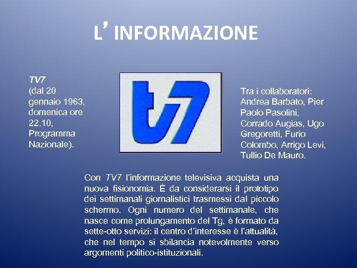 L'INFORMAZIONE TV 7 (dal 20 gennaio 1963, domenica ore 22. 10, Programma Nazionale). Tra