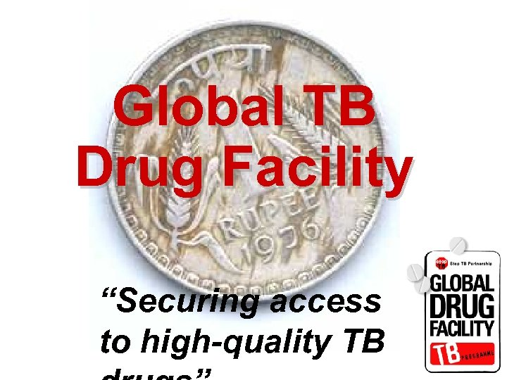 "Global TB Drug Facility ""Securing access to high-quality TB"