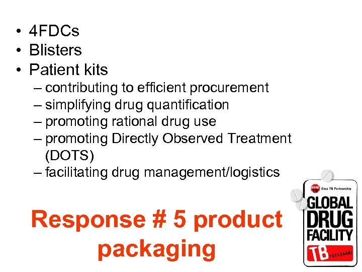 • 4 FDCs • Blisters • Patient kits – contributing to efficient procurement