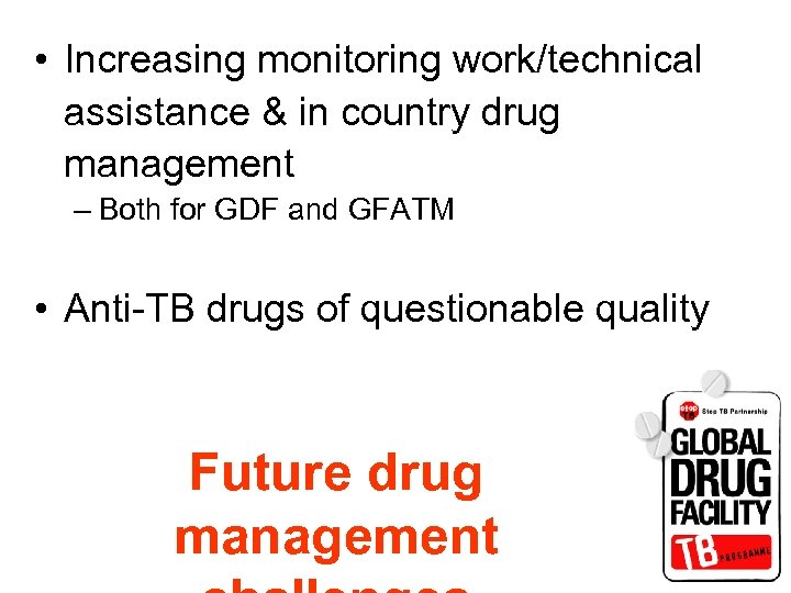 • Increasing monitoring work/technical assistance & in country drug management – Both for