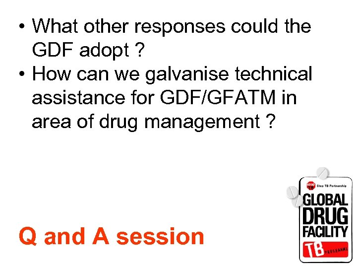 • What other responses could the GDF adopt ? • How can we