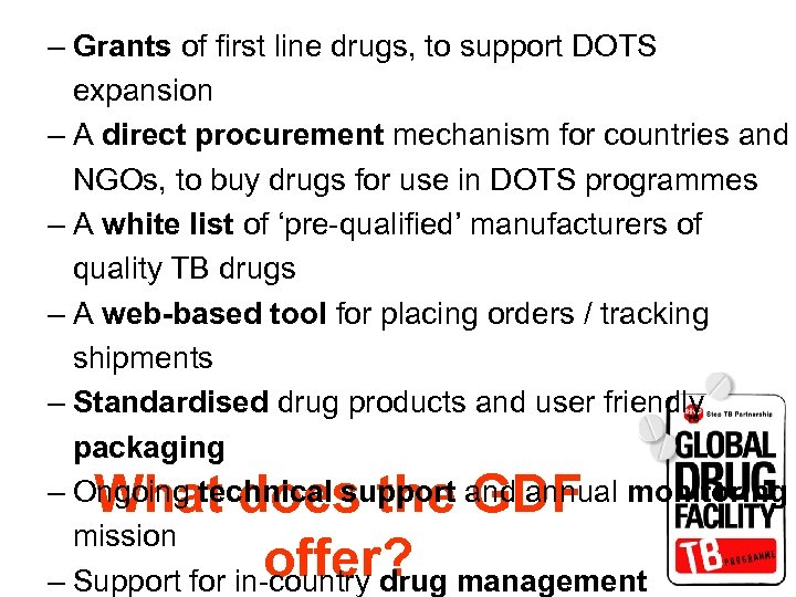 – Grants of first line drugs, to support DOTS expansion – A direct procurement