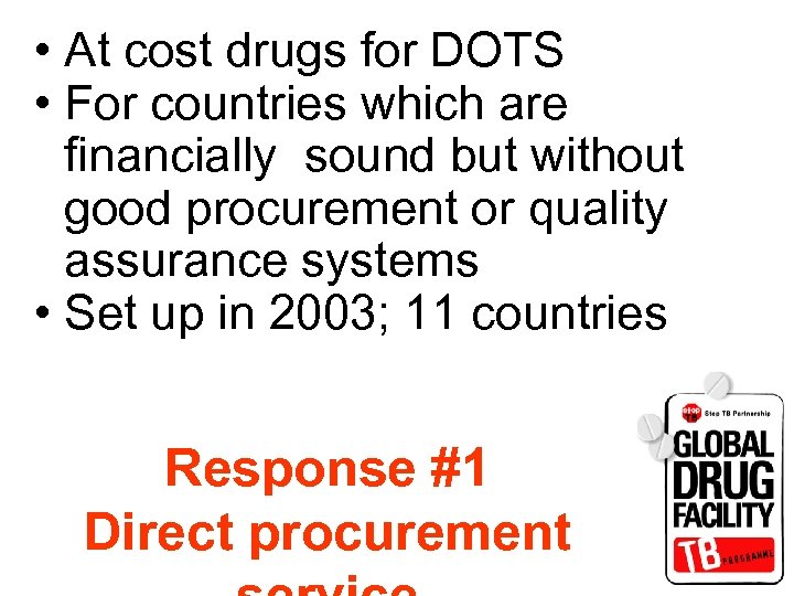 • At cost drugs for DOTS • For countries which are financially sound